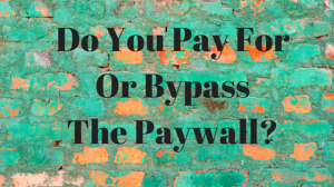Do You Pay For Or Bypass The Paywall?